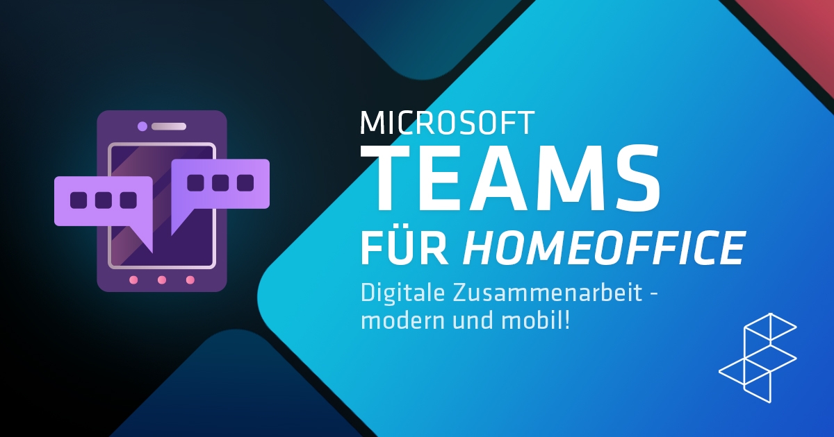 Digitale Zusammenarbeit, modern und mobil. Mit Microsoft Teams das Homeoffice beschreiten.